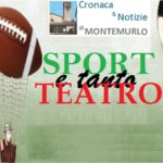 SPORT E TANTO TEATRO NEL FINE SETTIMANA DI MONTEMURLO