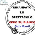 Per malattia di uno degli attori, lo spettacolo Vero su bianco in programma questa sera alla Sala Banti di Montemurlo è stato spostato a martedì 18 dicembre