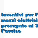 Incentivi per l'acquisto di mezzi elettrici e ibridi, prorogato al 30 aprile l'avviso