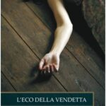 """""""L'eco della vendetta"""", il secondo capitolo della tetralogia dedicata alle indagini di Tony Della Rocca nato dalla penna di Rubina E. Rossi"""