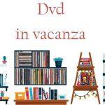 Dvd in vacanza – speciale prestito estate